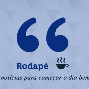 Rodapé – Um café de notícias para começar o dia bem informado (06/05/21)